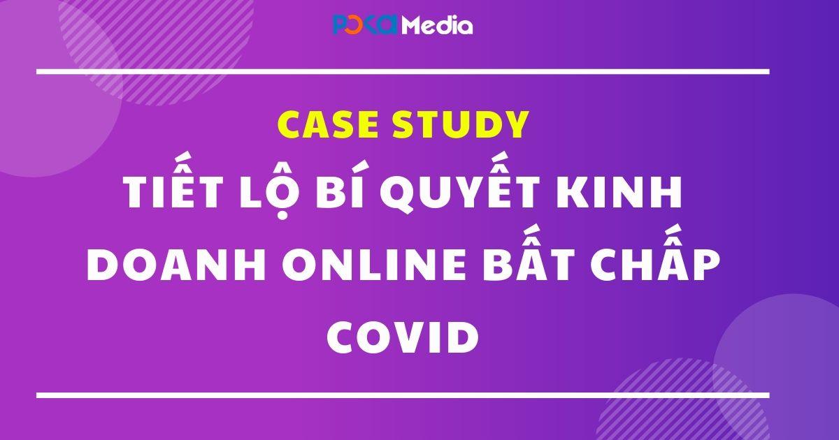case-study-tiet-lo-bi-quyet-kinh-doanh-online-bat-chap-covid1_result
