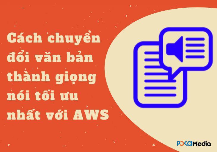 Cách chuyển đổi văn bản thành giọng nói tối ưu nhất với AWS 2