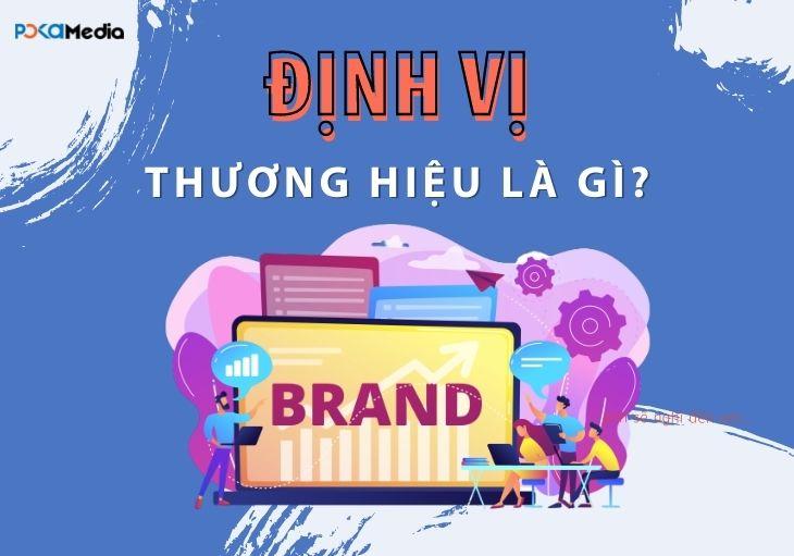 dinh-vi-thuong-hieu-la-gi-cac-sme-co-nen-xay-dung-dinh-vi-thuong-hieu-tu-som-hay-khong